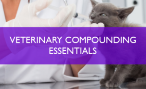 Veterinary Compounding Essentials